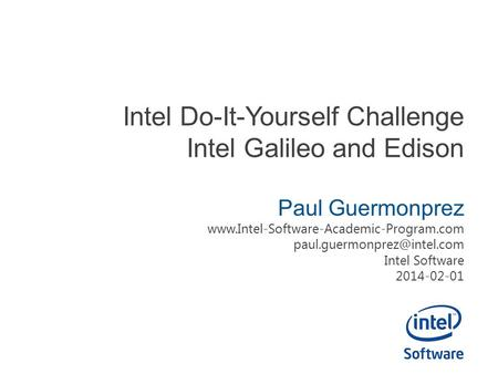 Intel Do-It-Yourself Challenge Intel Galileo and Edison Paul Guermonprez  Intel Software.