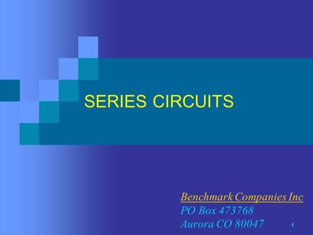 1 SERIES CIRCUITS Benchmark Companies Inc PO Box 473768 Aurora CO 80047.