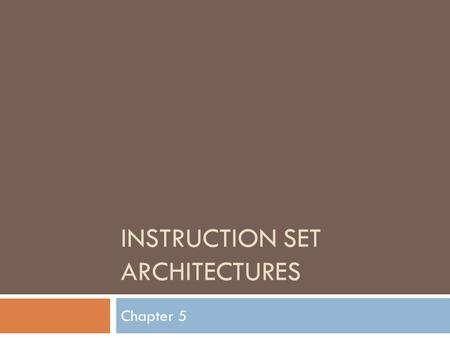 INSTRUCTION SET ARCHITECTURES