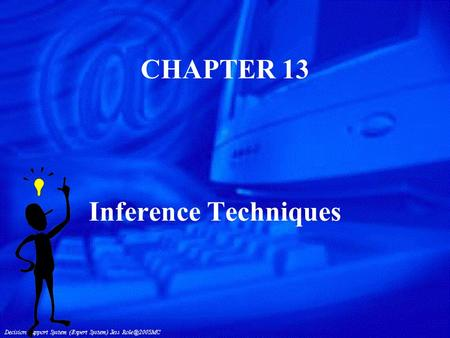 CHAPTER 13 Inference Techniques. Reasoning in Artificial Intelligence n Knowledge must be processed (reasoned with) n Computer program accesses knowledge.