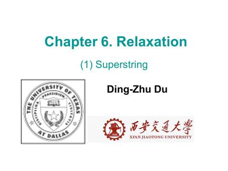 Chapter 6. Relaxation (1) Superstring Ding-Zhu Du.