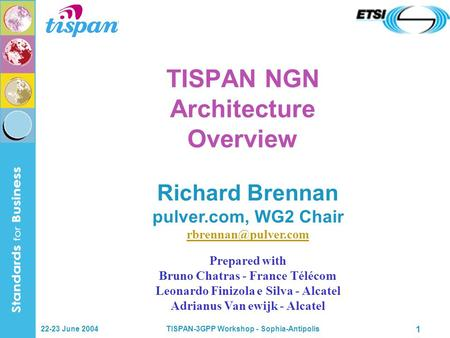 22-23 June 2004TISPAN-3GPP Workshop - Sophia-Antipolis 1 TISPAN NGN Architecture Overview Richard Brennan pulver.com, WG2 Chair