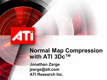 Normal Map Compression with ATI 3Dc™ Jonathan Zarge ATI Research Inc.