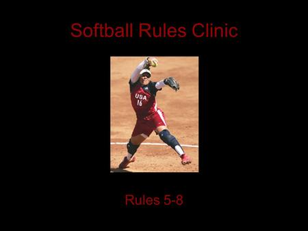 Softball Rules Clinic Rules 5-8.