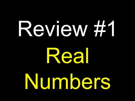 Real Numbers Review #1. The numbers 4, 5, and 6 are called elements. S = {4, 5, 6} When we want to treat a collection of similar but distinct objects.