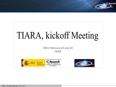 TIARA, Kickoff Meeting, 02/23/2011 2011 February 23 and 24 CERN.