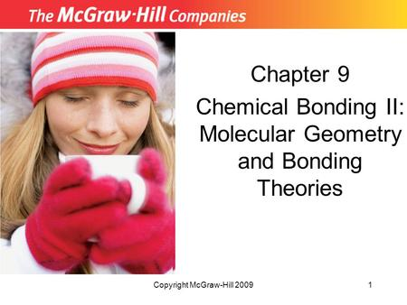 Copyright McGraw-Hill 20091 Chapter 9 Chemical Bonding II: Molecular Geometry and Bonding Theories.