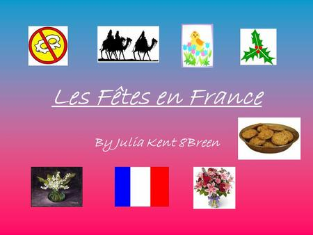Les Fêtes en France By Julia Kent 8Breen.