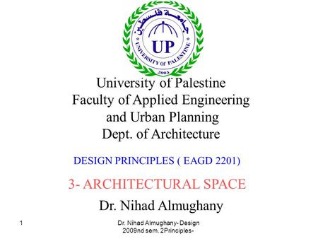 Dr. Nihad Almughany- Design Principles- 2nd sem. 2009 1 Dr. Nihad Almughany University of Palestine Faculty of Applied Engineering and Urban Planning Dept.