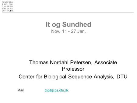 It og Sundhed Nov. 11 - 27 Jan. Thomas Nordahl Petersen, Associate Professor Center for Biological Sequence Analysis, DTU
