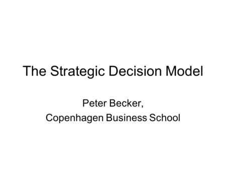 The <strong>Strategic</strong> Decision Model