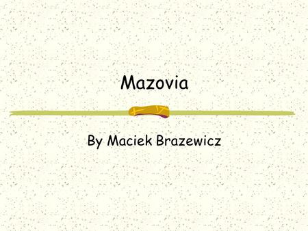 Mazovia By Maciek Brazewicz. Mazovia This is map of the Mazovia and his herb. Capital of the Mazowia is Warsaw. Warsaw is the capital of Poland too.