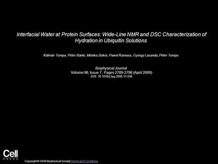 Interfacial Water at Protein Surfaces: Wide-Line NMR and DSC Characterization of Hydration in Ubiquitin Solutions Kálmán Tompa, Péter Bánki, Mónika Bokor,