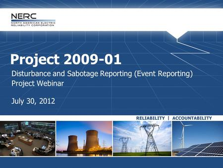 Project 2009-01 Disturbance and Sabotage Reporting (Event Reporting) Project Webinar July 30, 2012.