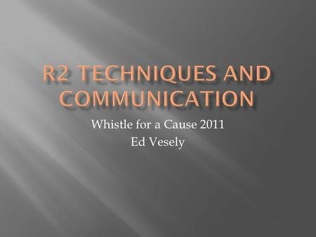 Whistle for a Cause 2011 Ed Vesely. Good Mechanics/Technique + Good Awareness + Good Communication = GOOD MATCH.