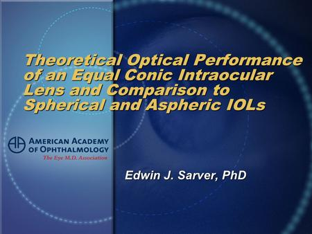 Theoretical Optical Performance of an Equal Conic Intraocular Lens and Comparison to Spherical and Aspheric IOLs Edwin J. Sarver, PhD.
