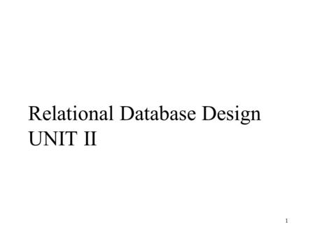 Relational Database Design UNIT II 1. 2 Advantages of Using Database Systems Centralized control of a firm's data Redundancy can be reduced (avoid keeping.