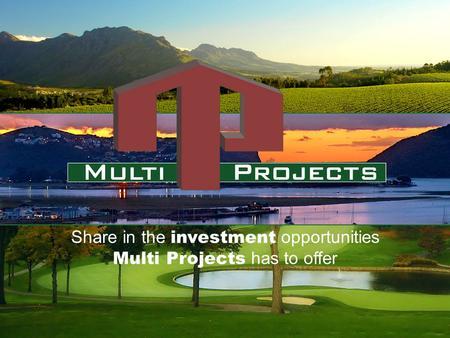 Www.multiprojects.com Share in the investment opportunities Multi Projects has to offer.