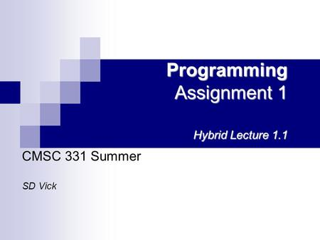 Programming Assignment 1 Hybrid Lecture 1.1 CMSC 331 Summer SD Vick.