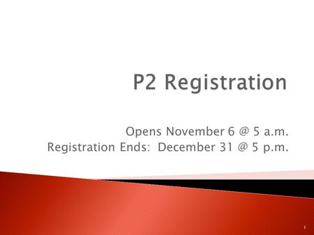 Opens November 5 a.m. Registration Ends: December 5 p.m. 1.