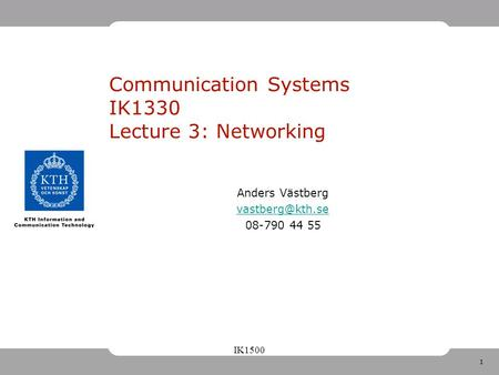 1 IK1500 Communication Systems IK1330 Lecture 3: Networking Anders Västberg 08-790 44 55.