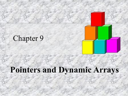 Chapter 9 Pointers and Dynamic Arrays. Overview 9.1 Pointers 9.2 Dynamic Arrays.