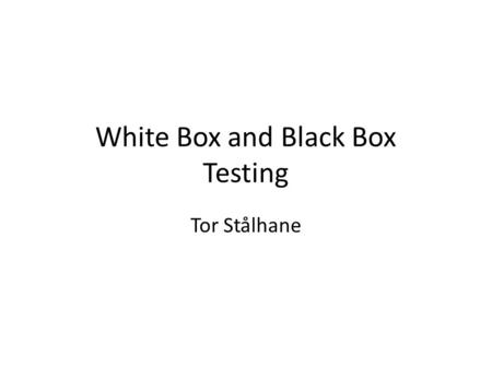 White Box and Black Box Testing Tor Stålhane. What is White Box testing White box testing is testing where we use the info available from the code of.
