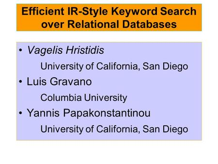 Efficient IR-Style Keyword Search over Relational Databases Vagelis Hristidis University of California, San Diego Luis Gravano Columbia University Yannis.