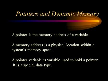 A pointer is the memory address of a variable. A memory address is a physical location within a system's memory space. A pointer variable is variable used.