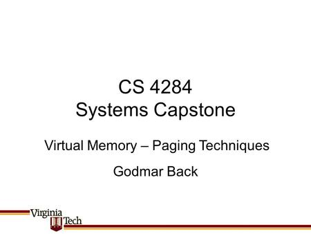 CS 4284 Systems Capstone Godmar Back Virtual Memory – Paging Techniques.