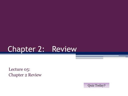 Lecture 05: Chapter 2 Review