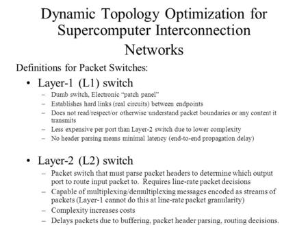 "Dynamic Topology Optimization for Supercomputer Interconnection Networks Layer-1 (L1) switch –Dumb switch, Electronic ""patch panel"" –Establishes hard links."