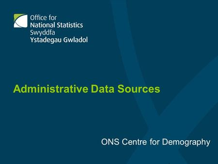 Administrative Data Sources ONS Centre for Demography.