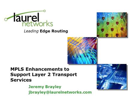 Leading Edge Routing MPLS Enhancements to Support Layer 2 Transport Services Jeremy Brayley
