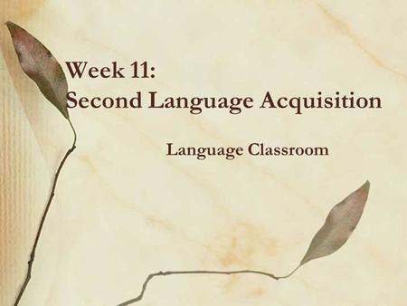 Week 11: Second Language Acquisition Language Classroom.