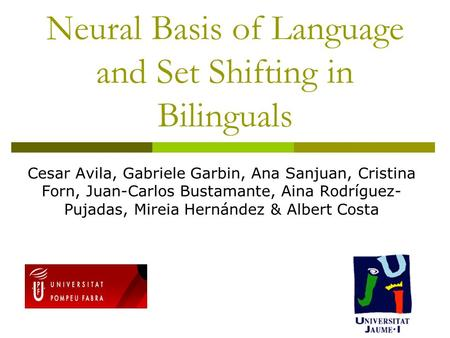 Neural Basis of Language and Set Shifting in Bilinguals Cesar Avila, Gabriele Garbin, Ana Sanjuan, Cristina Forn, Juan-Carlos Bustamante, Aina Rodríguez-