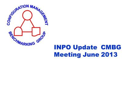 INPO Update CMBG Meeting June 2013