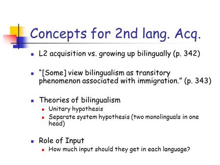 "Concepts for 2nd lang. Acq. L2 acquisition vs. growing up bilingually (p. 342) ""[Some] view bilingualism as transitory phenomenon associated with immigration."""