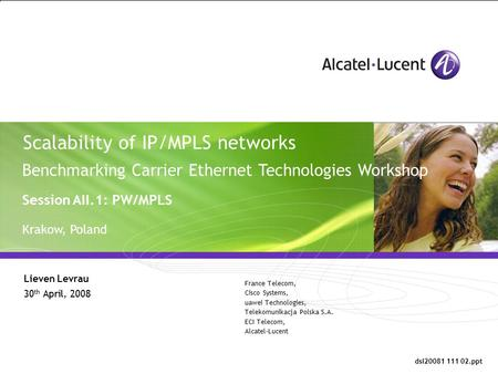 All Rights Reserved © Alcatel-Lucent 2006, ##### Scalability of IP/MPLS networks Lieven Levrau 30 th April, 2008 France Telecom, Cisco Systems, uawei Technologies,