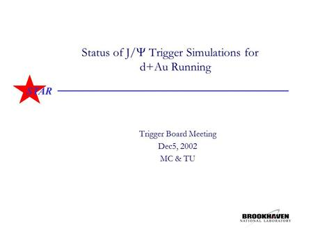 STAR Status of J/  Trigger Simulations for d+Au Running Trigger Board Meeting Dec5, 2002 MC & TU.