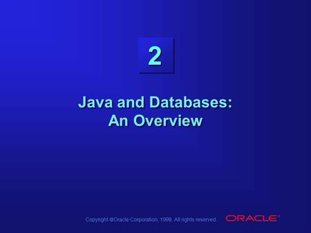 Copyright  Oracle Corporation, 1998. All rights reserved. 2 Java and Databases: An Overview.