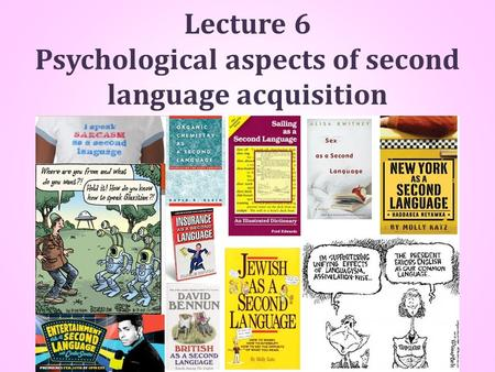 Lecture 6 Psychological aspects of second language acquisition.