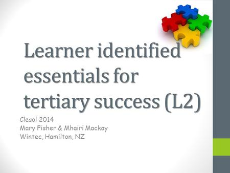 Learner identified essentials for tertiary success (L2) Clesol 2014 Mary Fisher & Mhairi Mackay Wintec, Hamilton, NZ.