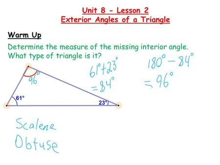 Warm Up Determine the measure of the missing interior angle. What type of triangle is it? Unit 8 - Lesson 2 Exterior Angles of a Triangle.