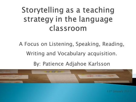 A Focus on Listening, Speaking, Reading, Writing and Vocabulary acquisition. By: Patience Adjahoe Karlsson 12 th January 2013.