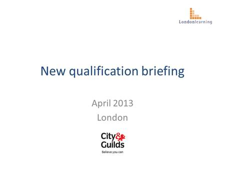 New qualification briefing April 2013 London. Introduction The new City & Guilds qualifications for IT User have been designed in response to the Secretary.