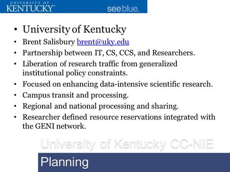 University of Kentucky Brent Salisbury Partnership between IT, CS, CCS, and Researchers. Liberation of research traffic from.