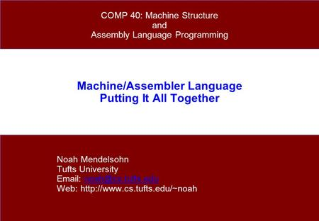 Machine/Assembler Language Putting It All Together Noah Mendelsohn Tufts University   Web: