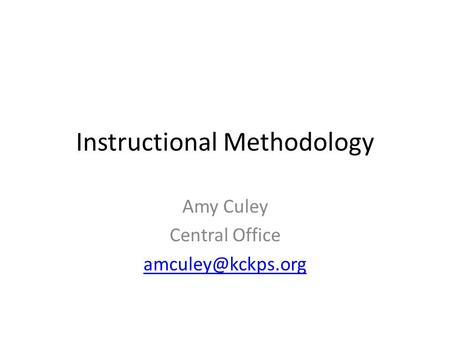 Instructional Methodology Amy Culey Central Office