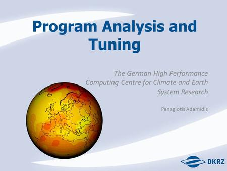 Program Analysis and Tuning The German High Performance Computing Centre for Climate and Earth System Research Panagiotis Adamidis.